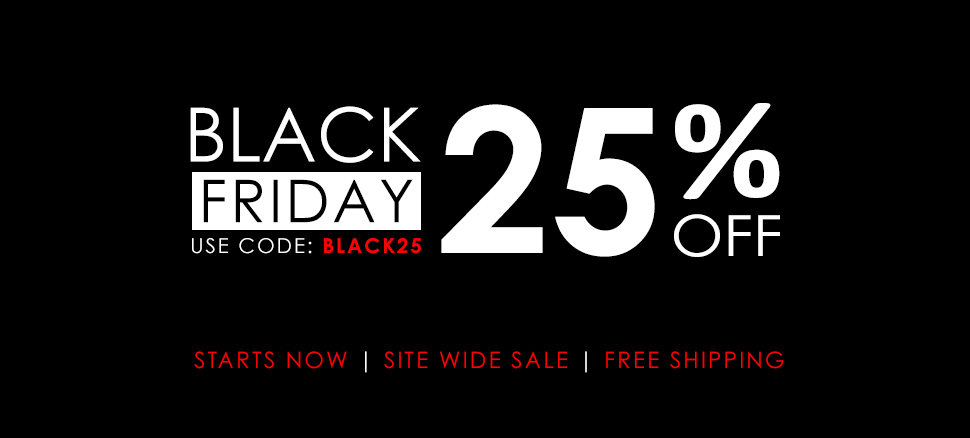 Black Friday Specials Get 25% OFF and Free shipping on all orders